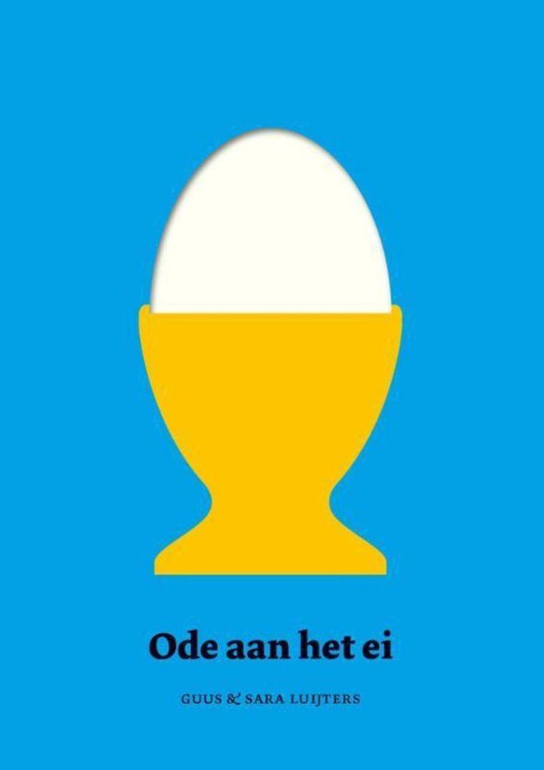 Ode aan het ei, Guus en Sara Luijters. Nieuw Amsterdam, €10. Beeld