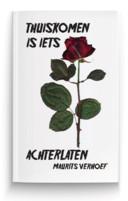 'Thuiskomen is iets achterlaten' is de nieuwste dichtbundel van Maurits Verhoef.