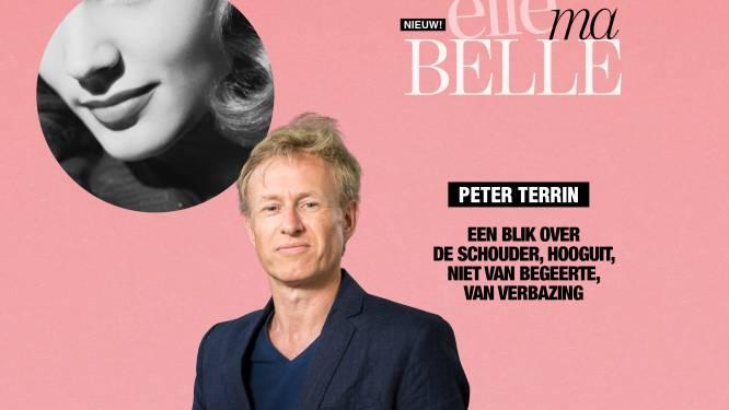 """Schrijver Peter Terrin eert de vrouwen in zijn leven: """"Een blik over de schouder, hooguit, niet van begeerte, van verbazing"""""""