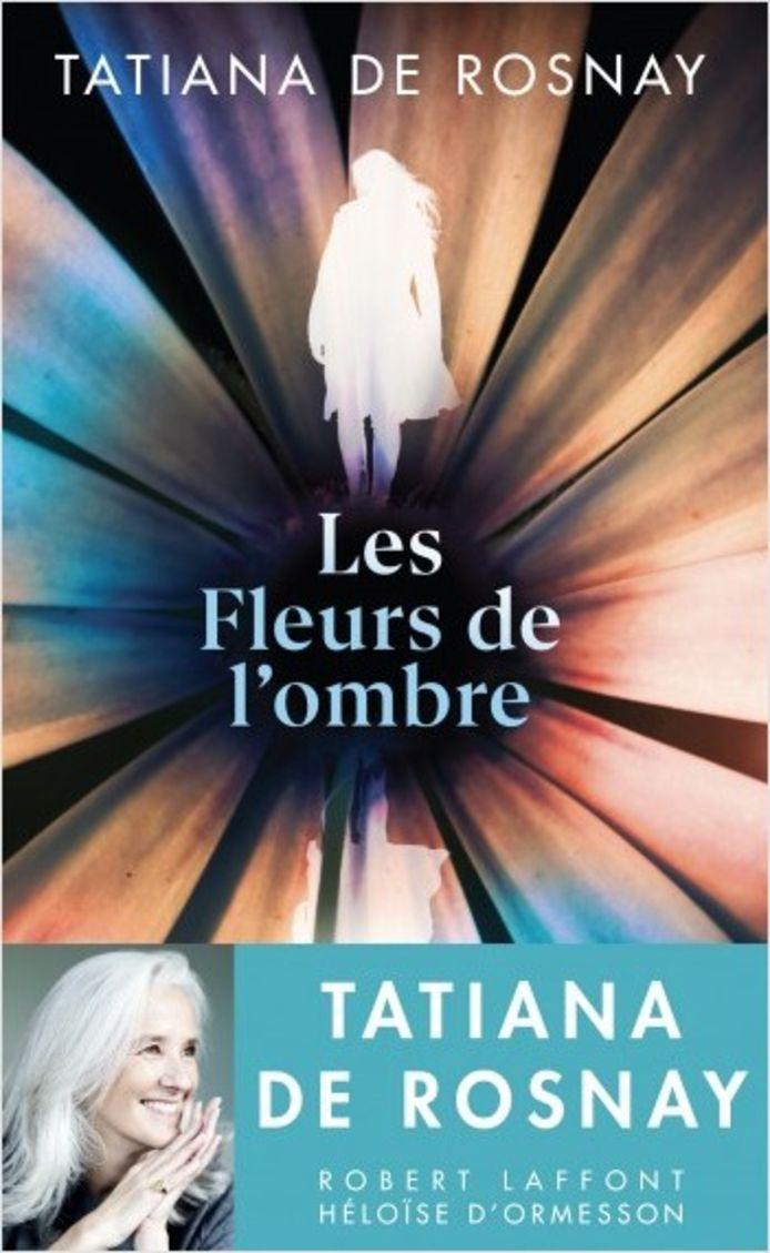 """Tatiana de Rosnay a sorti """"Les fleurs de l'ombre"""" en mars."""