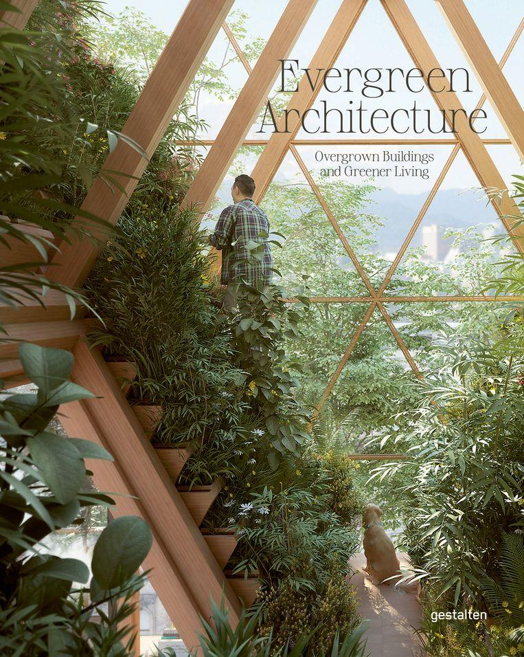 'Evergreen Architecture - Overgrown Buildings and Greener Living', Gestalten, 288 p., 39,90 euro Beeld RV