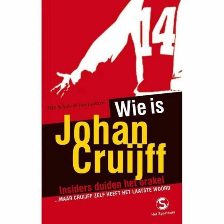 © Wie is Johan Cruijff? Insiders duiden het orakel'. Mik Schots & Jan Luitzen (Arbeiderspers/ Het Sporthuis) Beeld S