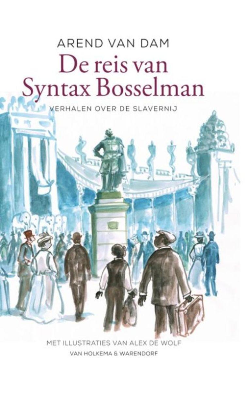 Arend van Dam, De reis van Syntax Bosselman (9+) Van Holkema & Warendorf; 304 blz. €17,50 Beeld