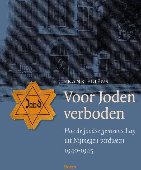 Voor Joden verboden -Hoe de joodse gemeenschap uit Nijmegen verdween 1940-1945, door Frank Eliens.