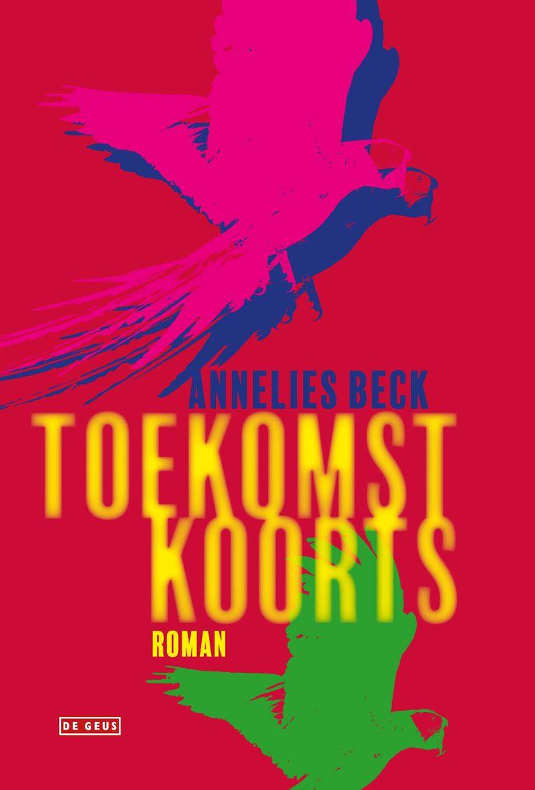 Annelies Beck, 'Toekomstkoorts', De Geus, 269 p., 19,95 euro. Beeld RV