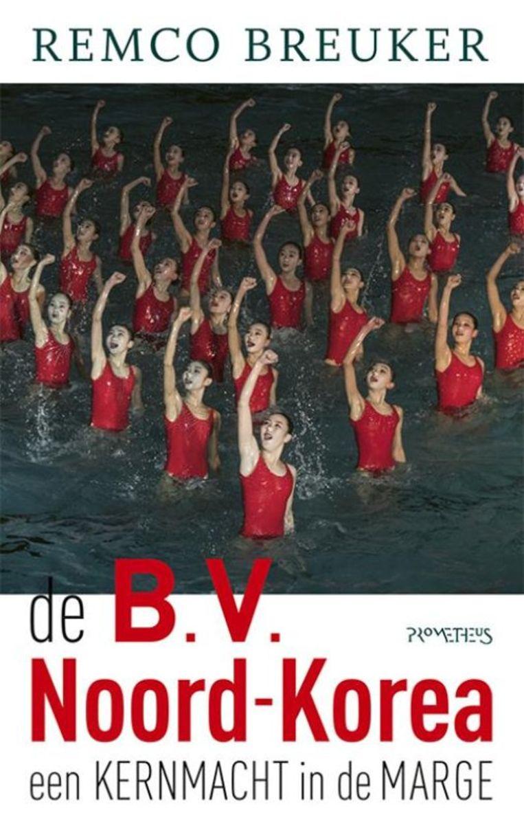 Remco Breuker, 'De B.V. Noord-Korea', Prometheus, 272p., 19,99 euro.   Beeld rv