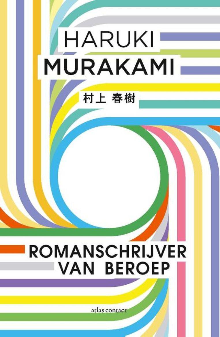 Haruki Murakami, 'Romanschrijver van beroep', Atlas Contact, 254 p., 21,99 euro. Vertaald door Luk Van Haute. Beeld rv