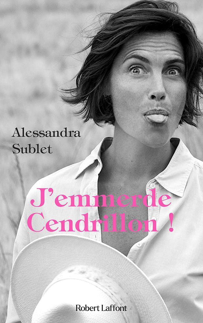 """Alessandra Sublet vient de publier """"J'emmerde Cendrillon""""."""