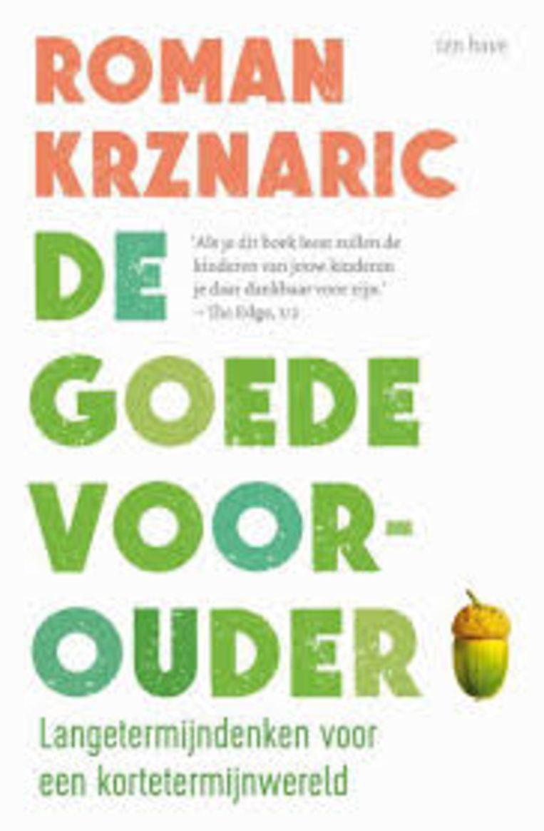 Roman Krznaric, 'De goede voorouder', Ten Have, 240 p., 22,99 euro. Vertaling Henk Moerdijk.   Beeld rv