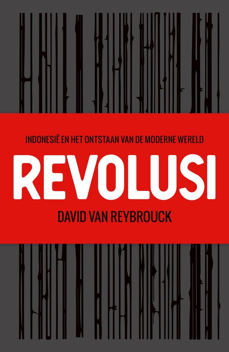 Revolusi, David van Reybrouck. Beeld -