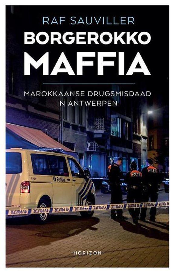 'Borgerokko Maffia', Marokkaanse drugsmisdaad in Antwerpen van Raf Sauviller is uitgegeven bij Horizon. Het boek ligt vanaf vandaag in de winkel.