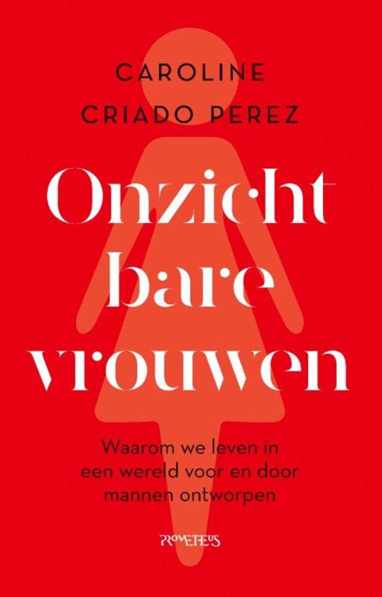 Non-Fictie Caroline Criado Perez Onzichtbare vrouwen  Prometheus, €22,50 432 blz. Beeld