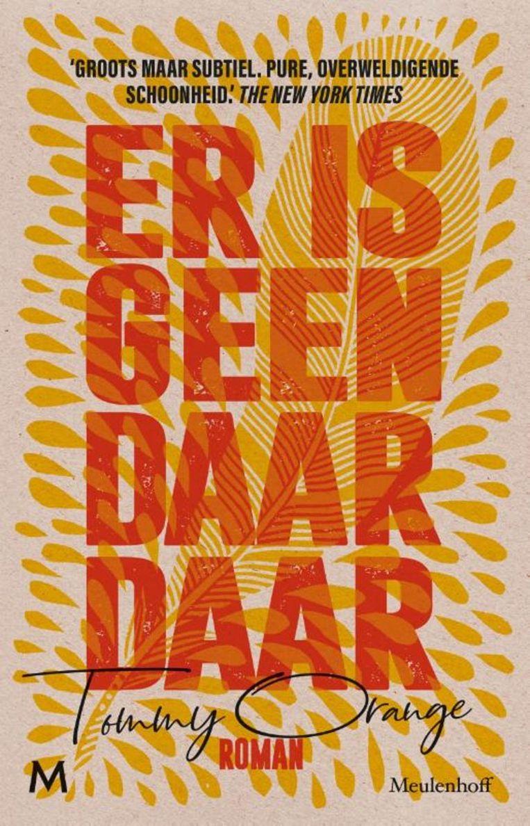Tommy Orange, 'Er is geen daar daar', Meulenhoff, 320 p., 19,99 euro. Vertaald door Jetty Huisman. Beeld rv